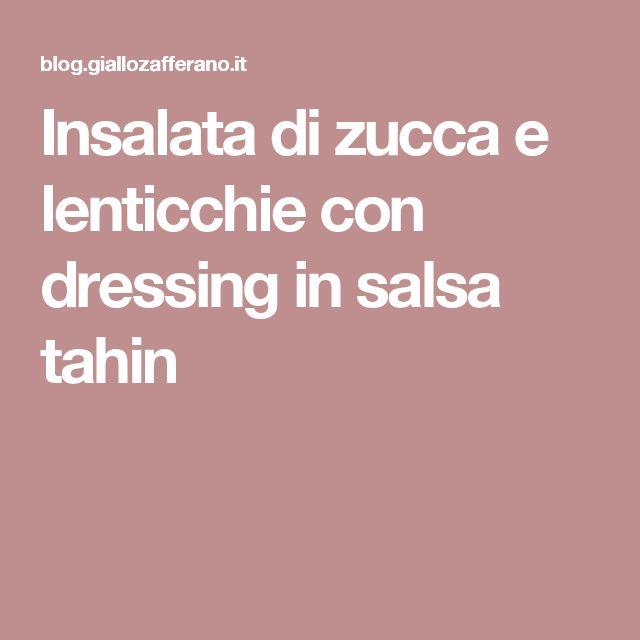 Insalata di zucca e lenticchie con dressing in salsa tahin