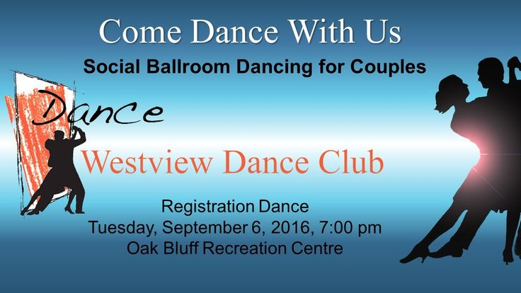 Come Dance With Us  Westview Dance Club's 2016 season begins this fall and our Registration and Welcome Back Dance will be held at Oak Bluff Recreation Centre on Tuesday, September 6th, starting at 7:00 p.m. This dance is open to all Westview members and those interested in learning how to dance.   For more information, contact Ann at: 204-775-1989 or Claire at: 204-269-1837
