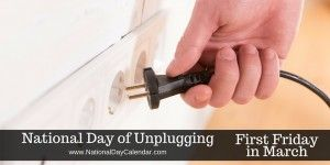 National Day of Unplugging - First Friday in March