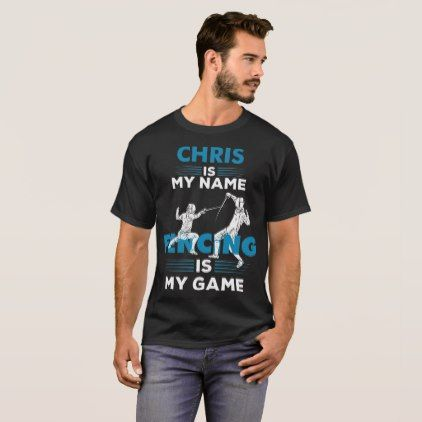 Fencing T-Shirt Chris Name Shirt Apparel Gift - birthday gifts party celebration custom gift ideas diy