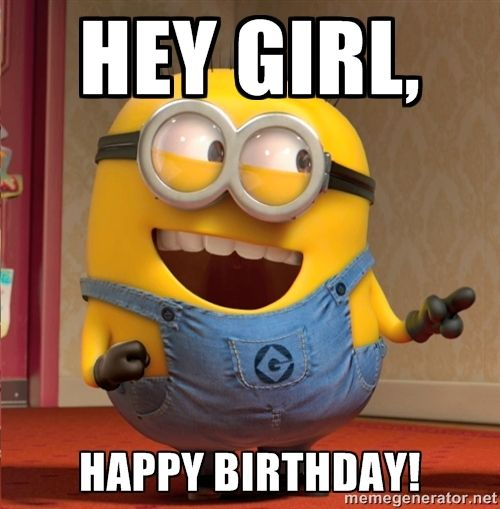 happy birthday minions | hey girl, happy birthday! - dave le minion | Meme Generator
