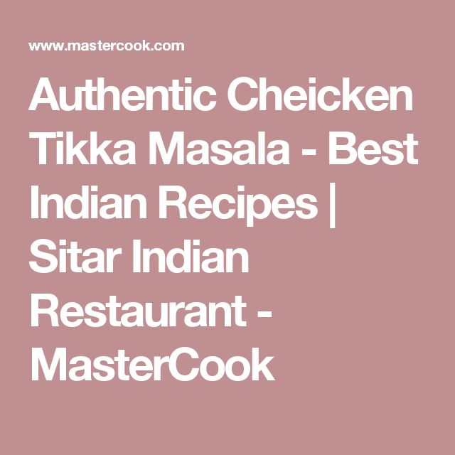 Authentic Cheicken Tikka Masala - Best Indian Recipes   Sitar Indian Restaurant - MasterCook