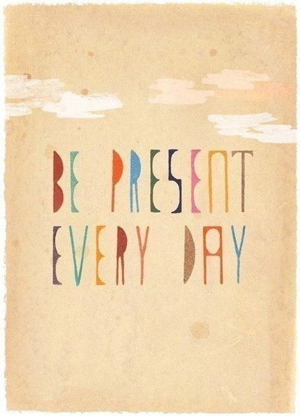 Be present. Every day.Thoughts, Be Presents, Remember This, Life Lessons, Motivation Quotes, Travel Tips, Living, Inspiration Quotes, New Years