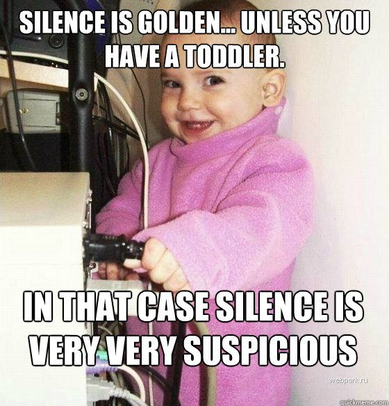 very very suspicious silence : )New Mommy, Parents, Baby Wear, Funny, Children, So True, Kids, Toddlers, True Stories