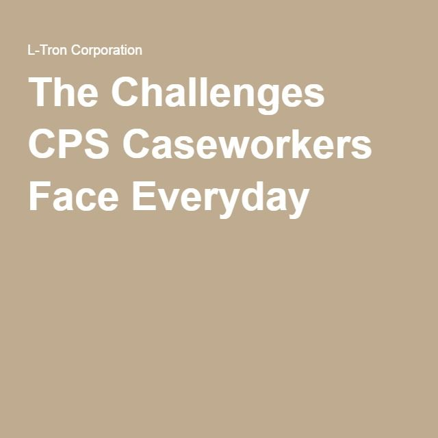 The Challenges CPS Caseworkers Face Everyday
