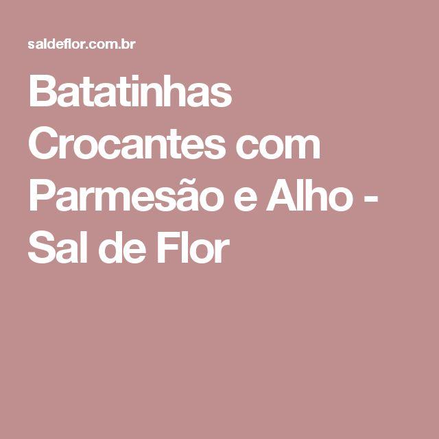 Batatinhas Crocantes com Parmesão e Alho - Sal de Flor