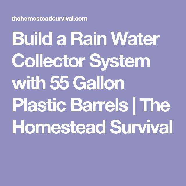 Build a Rain Water Collector System with 55 Gallon Plastic Barrels | The Homestead Survival