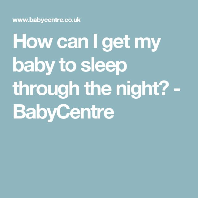 How can I get my baby to sleep through the night? - BabyCentre