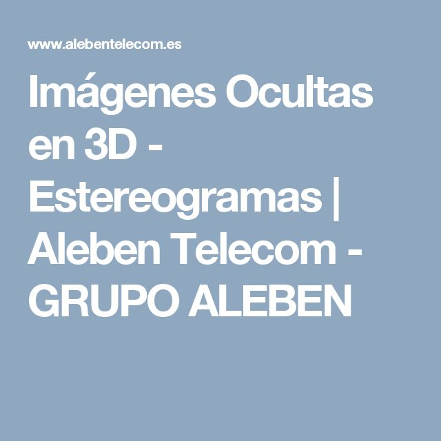 Imágenes Ocultas en 3D - Estereogramas | Aleben Telecom - GRUPO ALEBEN