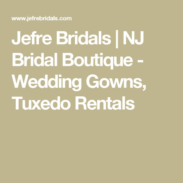 Jefre Bridals | NJ Bridal Boutique - Wedding Gowns, Tuxedo Rentals