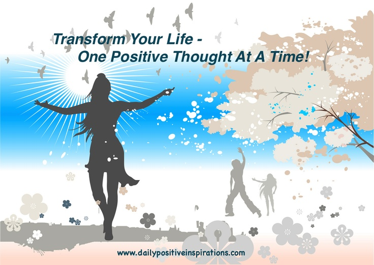 Transform Your life - One Positive Thought At A Time! www.dailypositiveinspirations.com: Inspiring Quotes, Intention Your Thoughts, Original Quotes, Inspirational Quotes, Positive Inspirations, Positive Quote