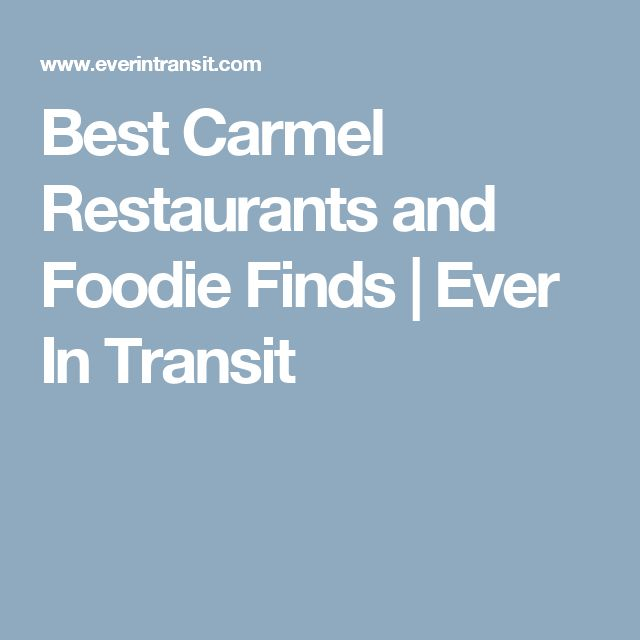 Best Carmel Restaurants and Foodie Finds | Ever In Transit