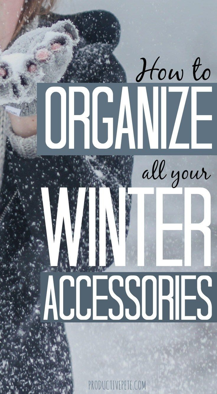 How To Organize All Your Winter Accessories Winter Clothes