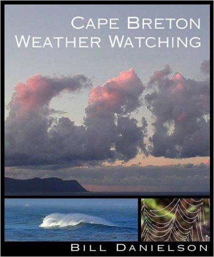 January 13, 2018. Cape Breton Weather Watching: Bill Danielson. Supported by stunning photographs of every imaginable weather phonomena familiar to us all, and diagrams that illustrate just how the weather works, Danielson bring's Cape Breton's natural history to life.  Far from being a dry treatise on the meteorology of a specific region it is a colourful, often whimsical treatment, incorporating many weather anecdotes from long-time Cape Breton residents.