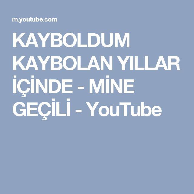 KAYBOLDUM KAYBOLAN YILLAR İÇİNDE - MİNE GEÇİLİ - YouTube