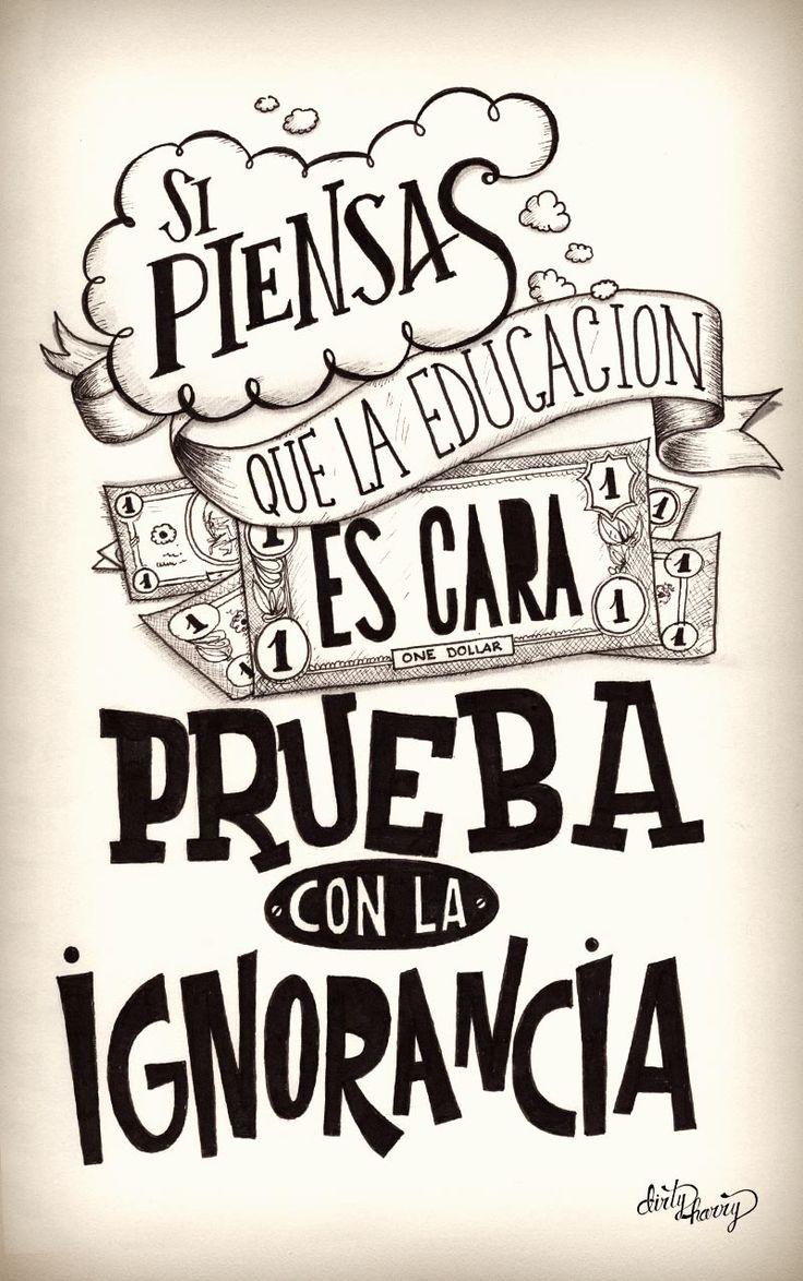 Si piensas que la educación es cara, prueba con la ignorancia - www.dirtyharry.es
