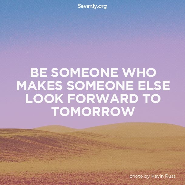 be someone.