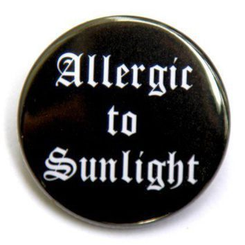 Allergic To Sunlight - Pinback Button Badge 1 1/2 inch