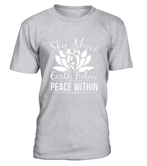 "# Sky Above, Earth Below, Peace Within Yoga Meditation T Shirt .  Special Offer, not available in shops      Comes in a variety of styles and colours      Buy yours now before it is too late!      Secured payment via Visa / Mastercard / Amex / PayPal      How to place an order            Choose the model from the drop-down menu      Click on ""Buy it now""      Choose the size and the quantity      Add your delivery address and bank details      And that's it!      Tags: Wear this shirt and…"