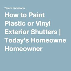 How to Paint Plastic or Vinyl Exterior Shutters | Today's Homeowner