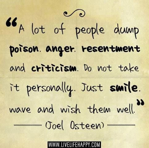 ~ Joel Osteen Some people will always be envious and miserable! Smile and wave.....:)