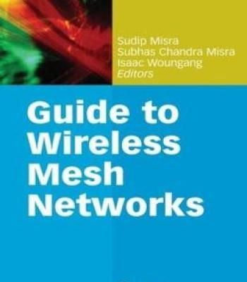 Guide To Wireless Mesh Networks (Computer Communications And Networks) By Sudip Misra PDF