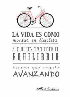 FRASES CORTAS BONITAS: La vida es como la bicicleta. Si quieres mantener el equilibrio tienes que seguir avanzando. ~Albert Einstein