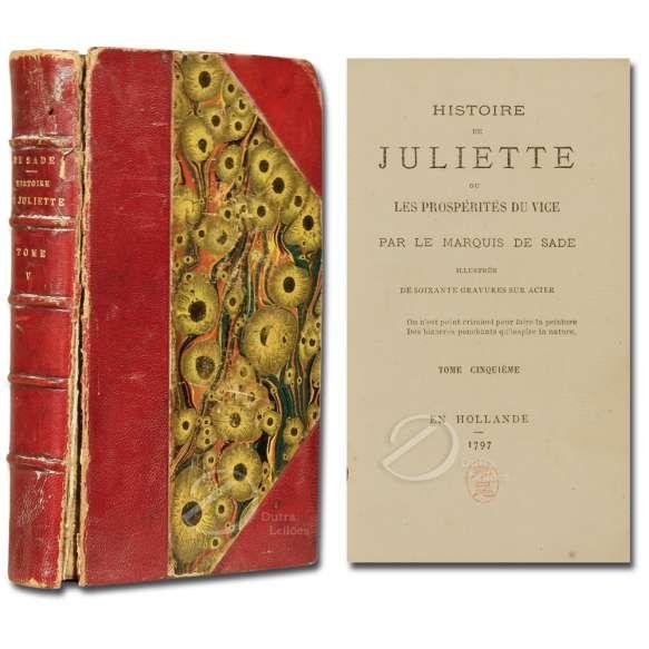 De Sade, Marquês Histoire de Juliette ou Les Prospérités du Vice. Tome Cinqueme. Encadernado em meio couro, miolo em bom estado. Holanda, 1797. 369 pp. 16 x 10 cm.