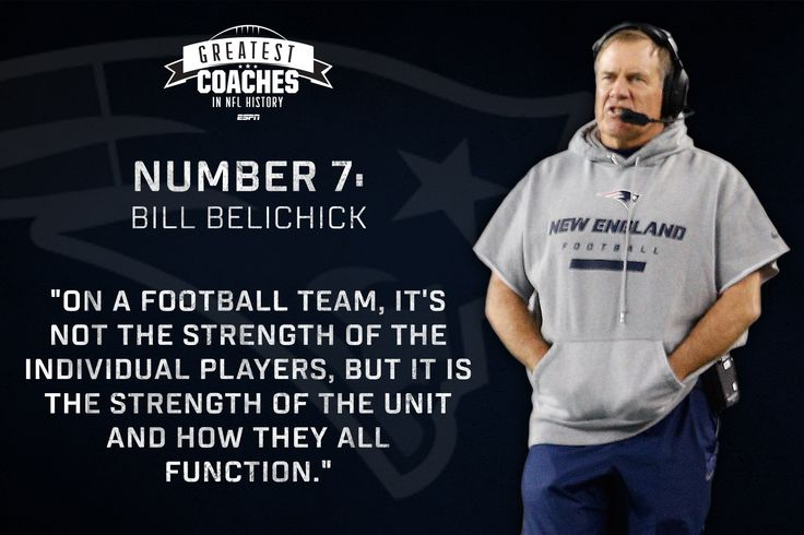 """Everything that you can put into a football game, he demands of you"" -Tedy Bruschi No. 7, Bill Belichick"