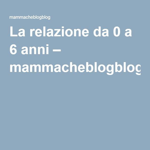 La relazione da 0 a 6 anni – mammacheblogblog