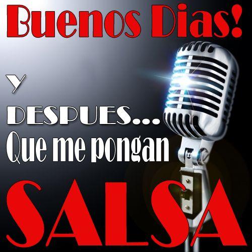 Buenos Dias y despues que me pongan Salsa!