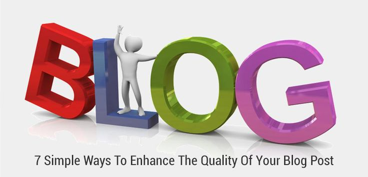 7 Simple Ways To Enhance The Quality Of Your #BlogPost - #WeblinkIndia