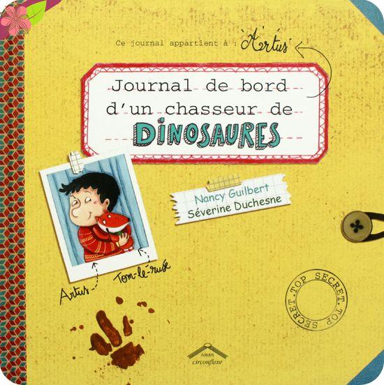Journal de bord d'un chasseur de dinosaures Texte de Nancy Guilbert Illustrations de Séverine Duchesne Publié en 2015 par les éditions Circonflexe