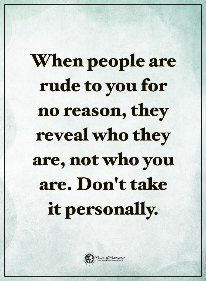 Life Lessons | When people are rude to you fro no reason, they reveal who they are, not who you are. Don't take it personally.