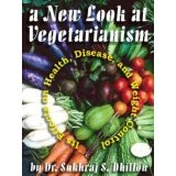 A NEW LOOK AT VEGETARIANISM: Its Positive Effects on Health and Disease Control (Self-help and Spiritual Series) (Kindle Edition)By Dr. Sukhraj S. Dhillon