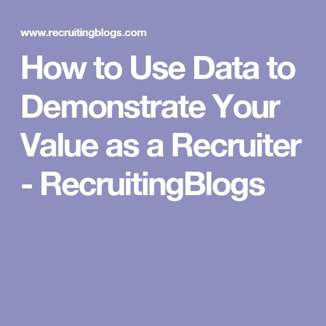 How to Use Data to Demonstrate Your Value as a Recruiter - RecruitingBlogs