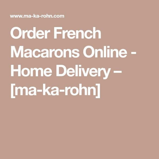Order French Macarons Online - Home Delivery – [ma-ka-rohn]
