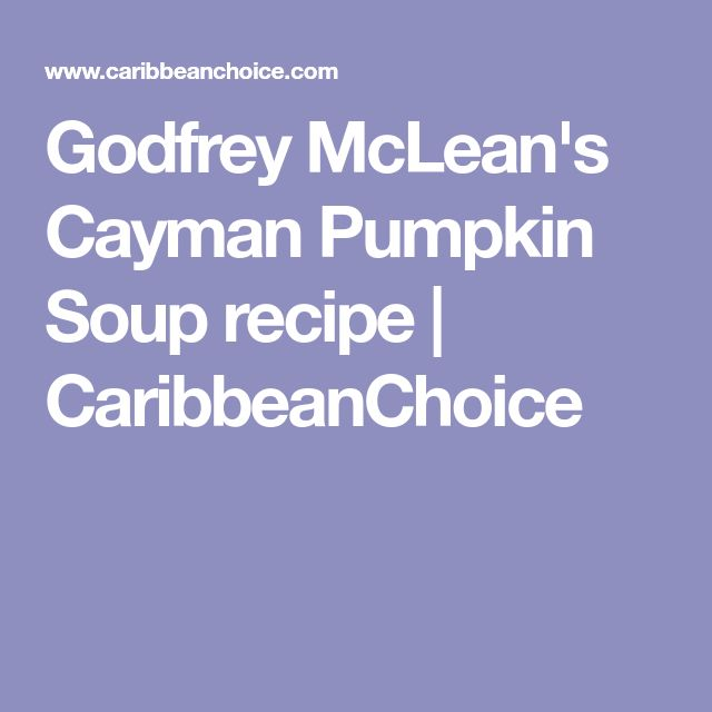 Godfrey McLean's Cayman Pumpkin Soup recipe | CaribbeanChoice