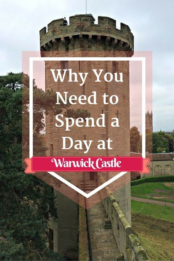 Why You Need to Spend a Day at Warwick Castle- Warwick, England