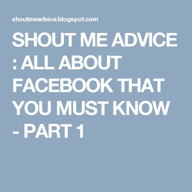 SHOUT ME ADVICE : ALL ABOUT FACEBOOK THAT YOU MUST KNOW - PART 1