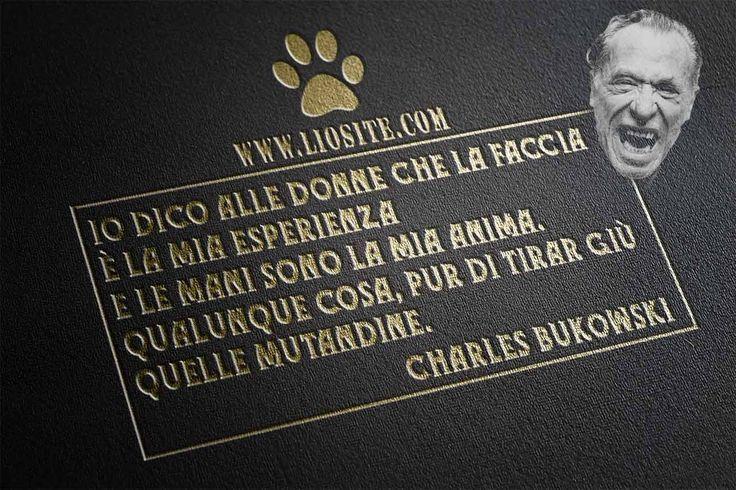 """Ci vuole molto coraggio per essere così onesti !!!!!!!!! """"Io dico alle donne che la faccia è la mia esperienza e le mani sono la mia anima. Qualunque cosa, pur di tirar giù quelle mutandine."""" Charles Bukowski #bukowski, #esperienza, #sarcasmo, #spregiudicatezza, #italiano,"""