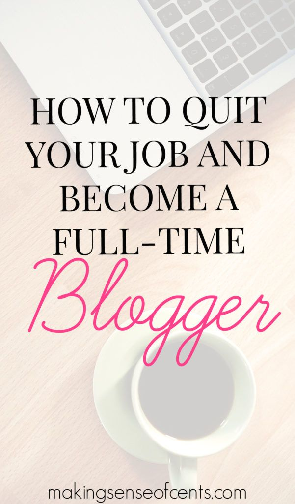 I quit my job a few years ago to become a full-time blogger. BEST. DECISION…