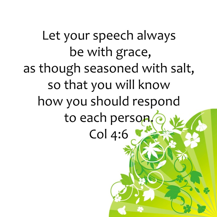{Be} Graceful in Speech Col 4:6: Biblical Truth, Spiritual Food, Bible Scriptures, Bible Verses, Favorite Quotes, Daily Verses, Christian Scripture, Inspiration Scripture