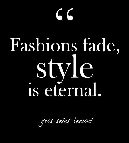 """Fashions fade, style is eternal."" - YSL - Glam Quotes for Every Fashion Lover - Photos"