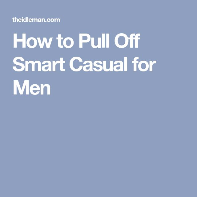 How to Pull Off Smart Casual for Men