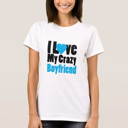 Couple matching I Love My Crazy Boyfriend T-Shirt - valentines day gifts diy couples special day