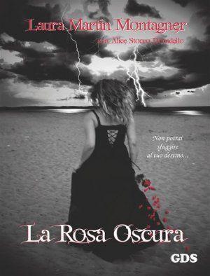 La rosa oscura - Laura Martin Montagner - editrice GDS - Ebook OmniaBuk