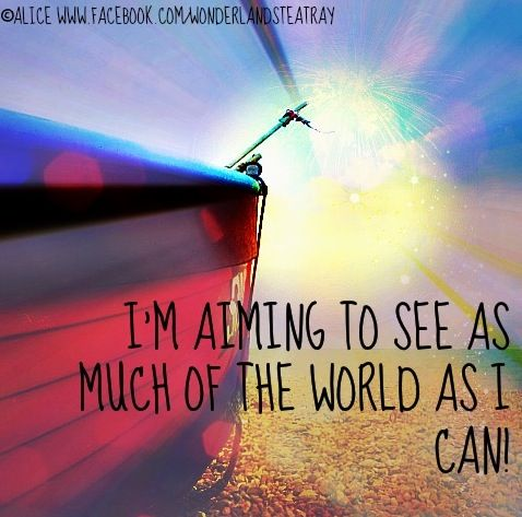 Travel quote via Alice in Wonderland's Teatry at www.Facebook.com/WonderlandsTeatry  Know some one looking for a recruiter we can help and we'll reward you travel to anywhere in the world. Email me, carlos@recruitingforgood.com