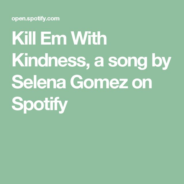Kill Em With Kindness, a song by Selena Gomez on Spotify