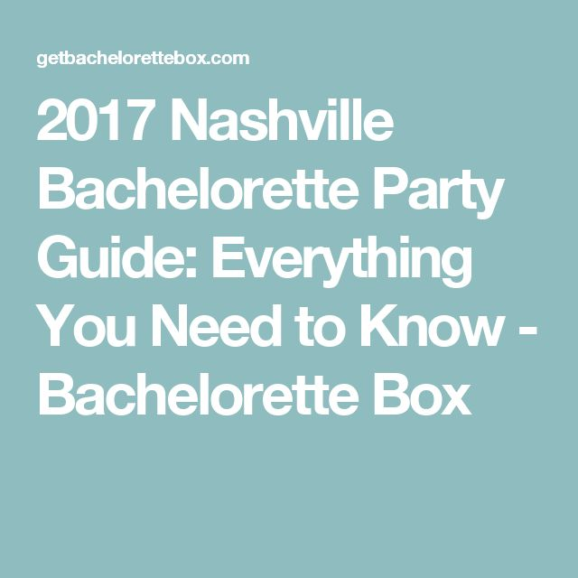 2017 Nashville Bachelorette Party Guide: Everything You Need to Know - Bachelorette Box